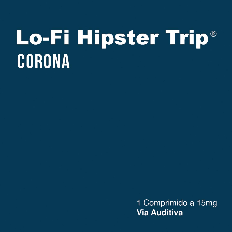Lo-Fi Hipster Trip - Corona